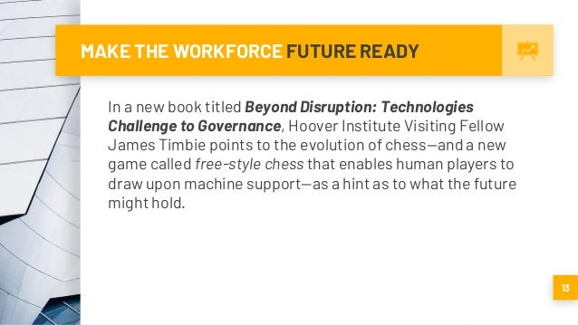 MAKE THE WORKFORCE FUTURE READY In a new book titled Beyond Disruption: Technologies Challenge to Governance, Hoover Insti...
