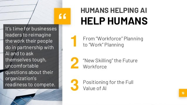 """"""" From """"Workforce"""" Planning to """"Work"""" Planning """"New Skilling"""" the Future Workforce Positioning for the Full Value of AI 19..."""