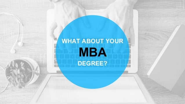 WHAT ABOUT YOUR MBA DEGREE?