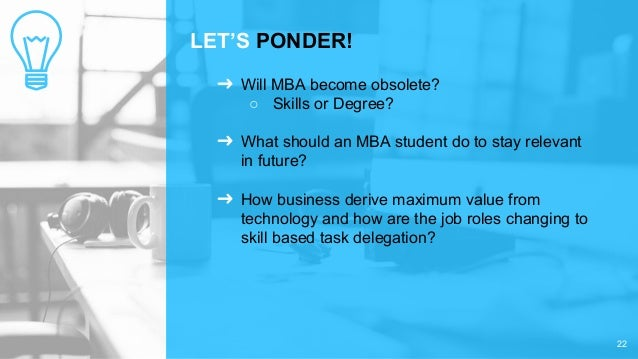➜ Will MBA become obsolete? ○ Skills or Degree? ➜ What should an MBA student do to stay relevant in future? ➜ How business...