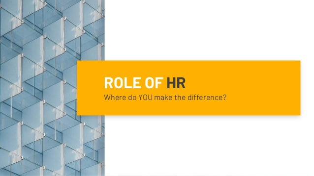 ROLE OF HR Where do YOU make the difference?