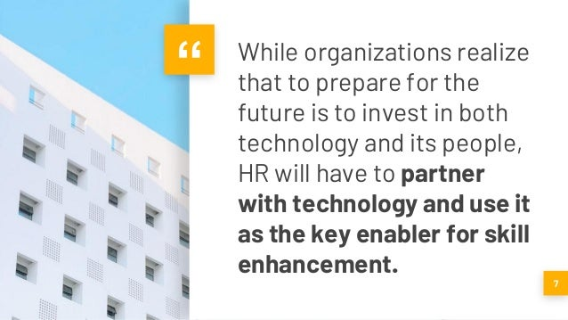 """"""" While organizations realize that to prepare for the future is to invest in both technology and its people, HR will have ..."""