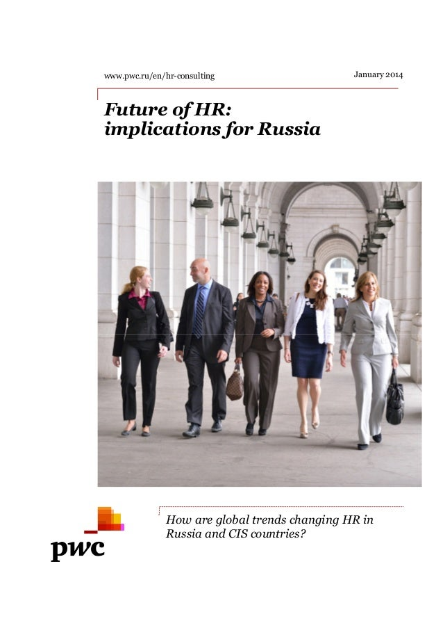 Future of HR: implications for Russia www.pwc.ru/en/hr-consulting How are global trends changing HR in Russia and CIS coun...