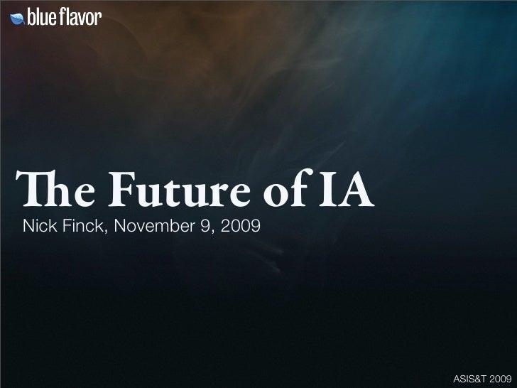 e Future of IA Nick Finck, November 9, 2009                                    ASIS&T 2009
