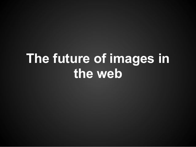 The future of images in the web