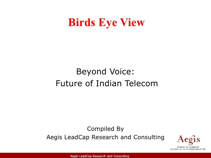 Birds Eye View       Beyond Voice:  Future of Indian Telecom            Compiled ByAegis LeadCap Research and Consulting  ...