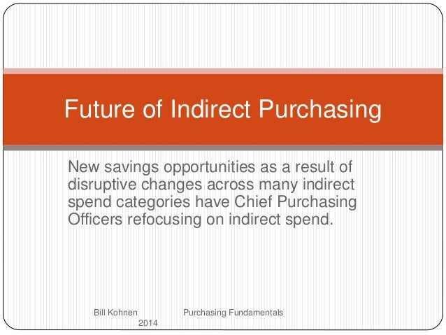 New savings opportunities as a result of disruptive changes across many indirect spend categories have Chief Purchasing Of...