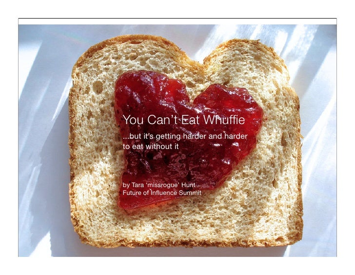 You Can't Eat Whuffie ...but it's getting harder and harder to eat without it    by Tara 'missrogue' Hunt Future of Influenc...