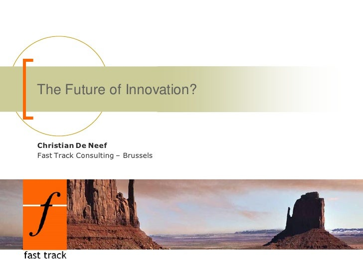 The Future of Innovation?Christian De NeefFast Track Consulting – Brussels