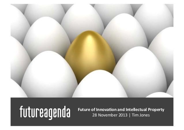 Future  of  Innova-on  and  Intellectual  Property     28  November  2013  |  Tim  Jones