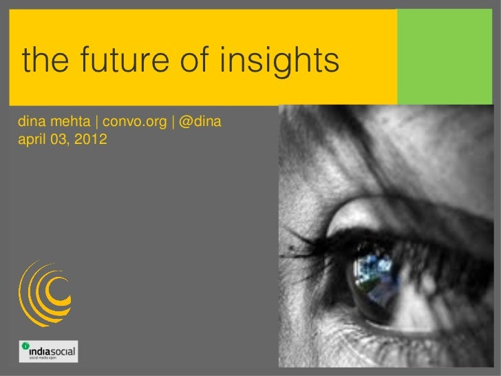Future of insights. dina mehta. april 3, 2012 india social summit Slide 2
