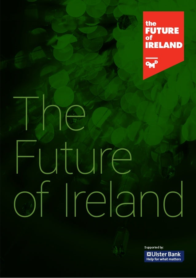 1 The Future of Ireland Supported by: