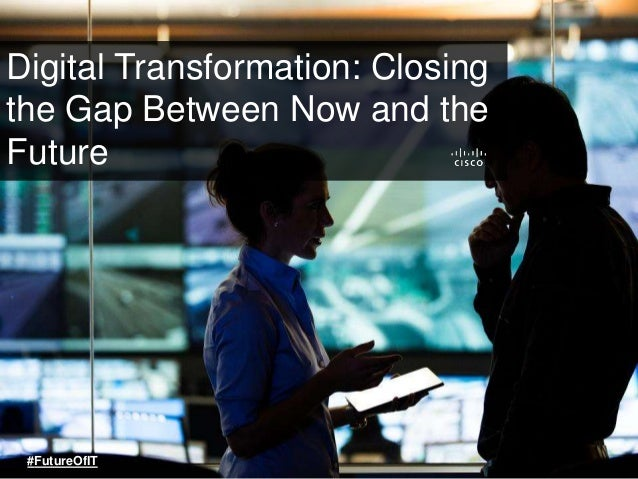Digital Transformation: Closing the Gap Between Now and the Future #FutureOfIT