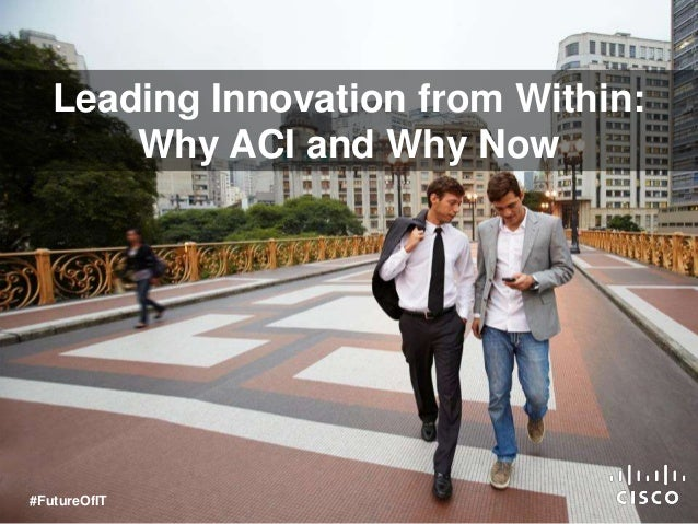 Leading Innovation from Within: Why ACI and Why Now #FutureOfIT