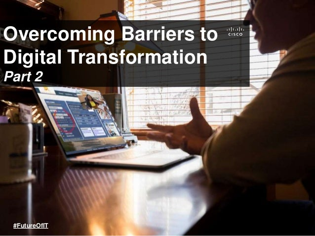 Overcoming Barriers to Digital Transformation Part 2 #FutureOfIT