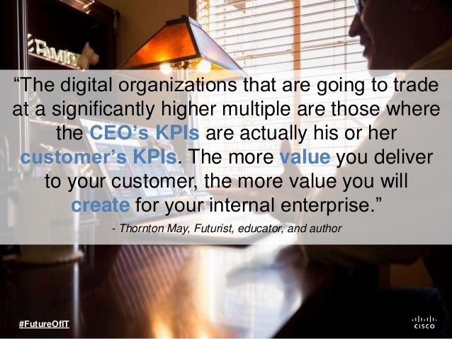"""""""The digital organizations that are going to trade at a significantly higher multiple are those where the CEO's KPIs are a..."""