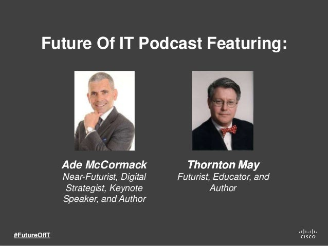 Ade McCormack Near-Futurist, Digital Strategist, Keynote Speaker, and Author Future Of IT Podcast Featuring: Thornton May ...
