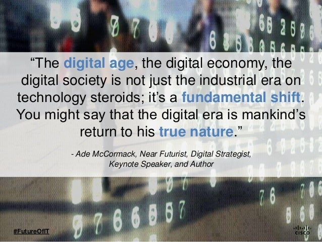 """""""The digital age, the digital economy, the digital society is not just the industrial era on technology steroids; it's a f..."""