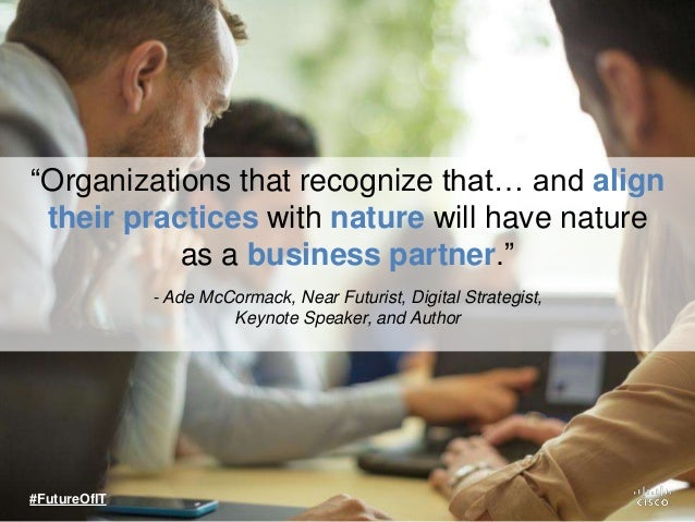 """""""Organizations that recognize that… and align their practices with nature will have nature as a business partner."""" #Future..."""