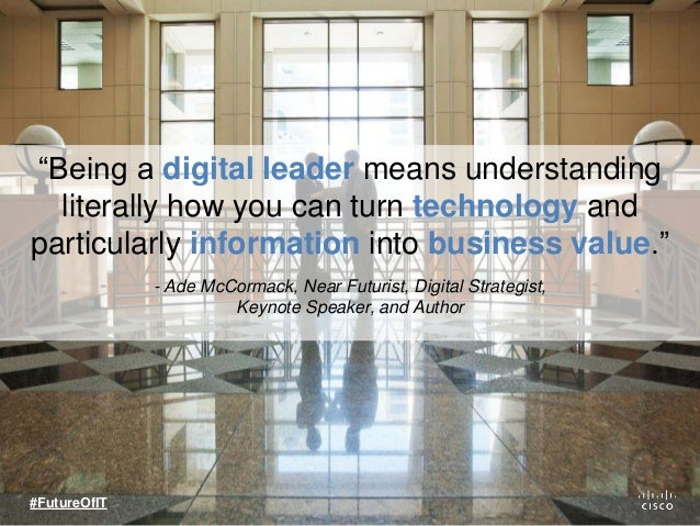 """""""Being a digital leader means understanding literally how you can turn technology and particularly information into busine..."""