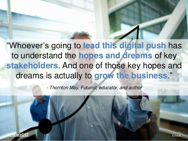 """""""Whoever's going to lead this digital push has to understand the hopes and dreams of key stakeholders. And one of those ke..."""