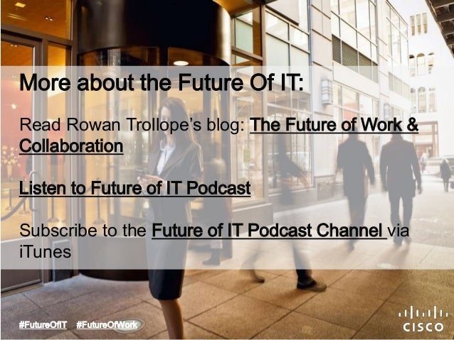 More about the Future Of IT:  Read Rowan Trollope's blog: The Future of Work &  Collaboration  Listen to Future of IT Podc...