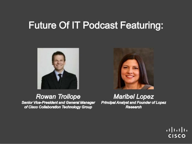 Future Of IT Podcast Featuring:  Rowan Trollope  Senior Vice-President and General Manager  of Cisco Collaboration Technol...