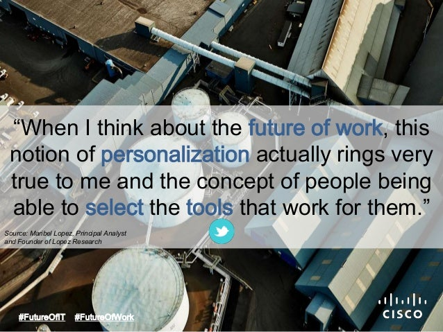 """""""When I think about the future of work, this  notion of personalization actually rings very  true to me and the concept of..."""
