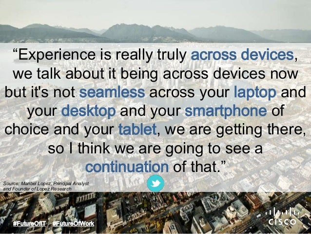 """""""Experience is really truly across devices,  we talk about it being across devices now  but it's not seamless across your ..."""