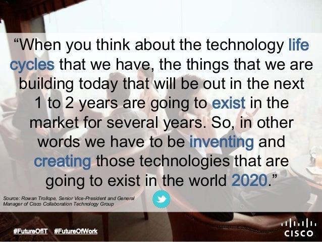 """""""When you think about the technology life  cycles that we have, the things that we are  building today that will be out in..."""