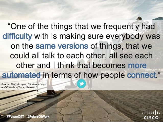 """""""One of the things that we frequently had  difficulty with is making sure everybody was  on the same versions of things, t..."""