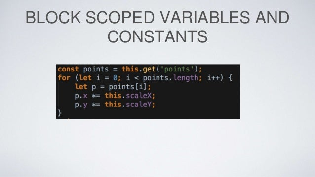 BLOCK SCOPED VARIABLES AND CONSTANTS