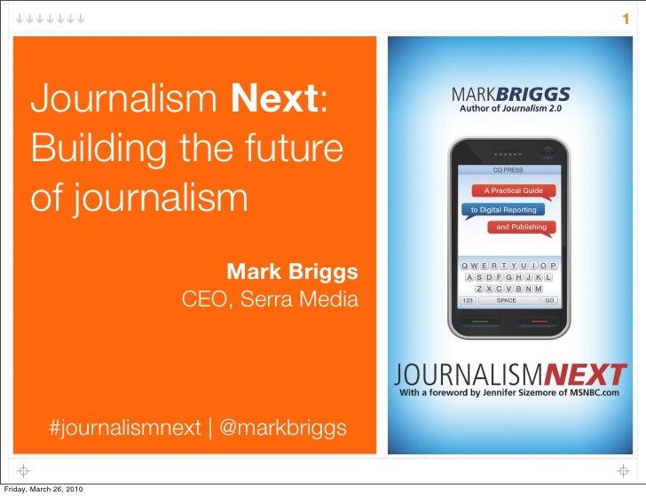 1            Journalism Next:        Building the future        of journalism                             Mark Briggs     ...