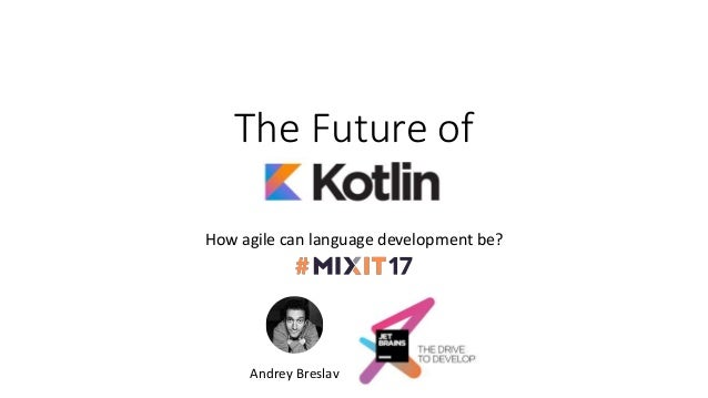 Future of Kotlin - How agile can language development be?