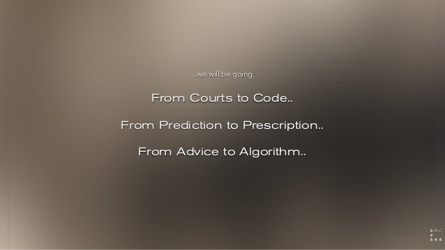 From Courts to Code.. From Prediction to Prescription.. From Advice to Algorithm.. ..we will be going