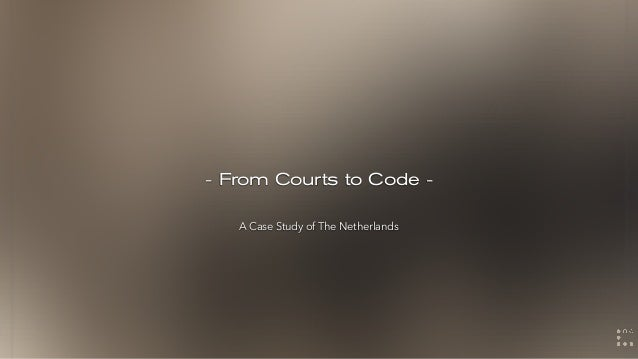 - From Courts to Code - A Case Study of The Netherlands