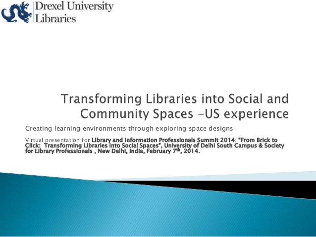 Creating learning environments through exploring space designs Virtual presentation for Library and Information Profession...