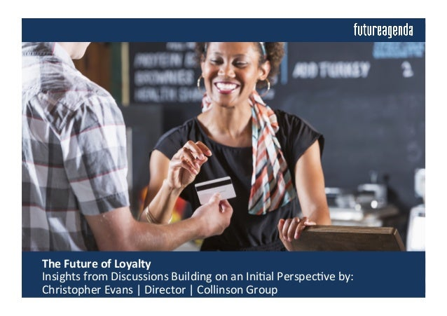 The	   Future	   of	   Loyalty	   	    	   Insights	   from	   Discussions	   Building	   on	   an	   Ini4al	   Perspec4v...