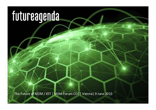The  Future  of  M2M  /  IOT  |  M2M  Forum  CEE  |  Vienna|  9  June  2015