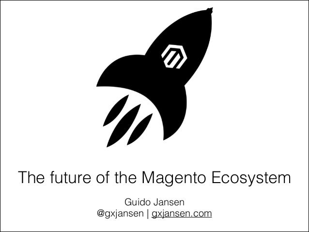 The future of the Magento Ecosystem Guido Jansen @gxjansen | gxjansen.com