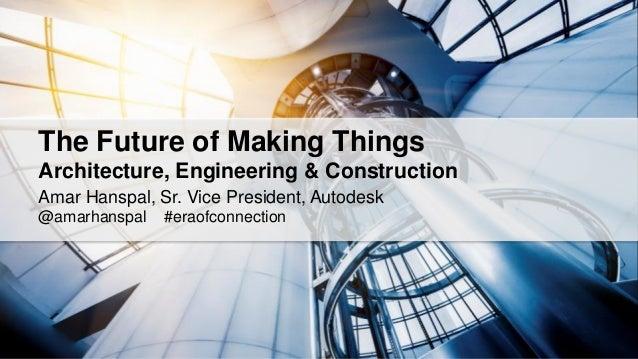 The Future Of Making Things Architecture, Engineering U0026 Construction Amar  Hanspal, ...
