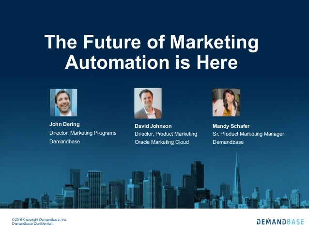 ©2016 Copyright Demandbase, Inc. Demandbase Confidential. The Future of Marketing Automation is Here David Johnson Directo...