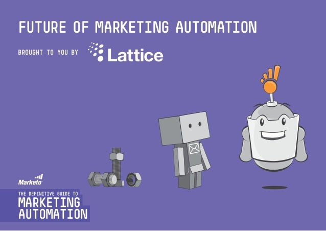 future of marketing automation BROUGHT TO YOU BY