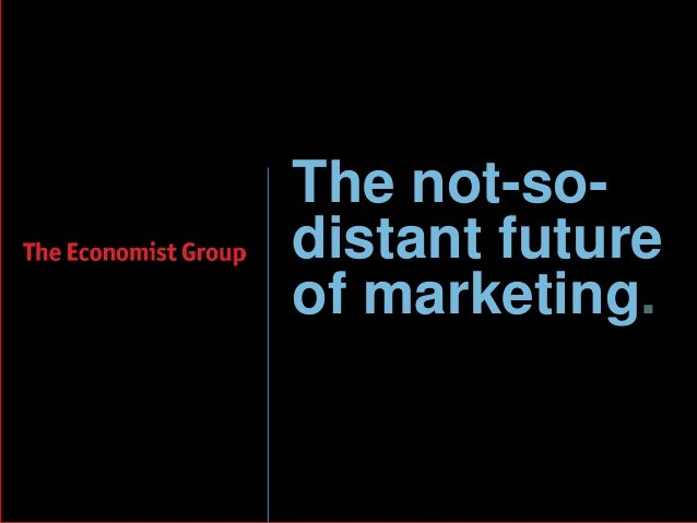 The not-so- distant future of marketing.