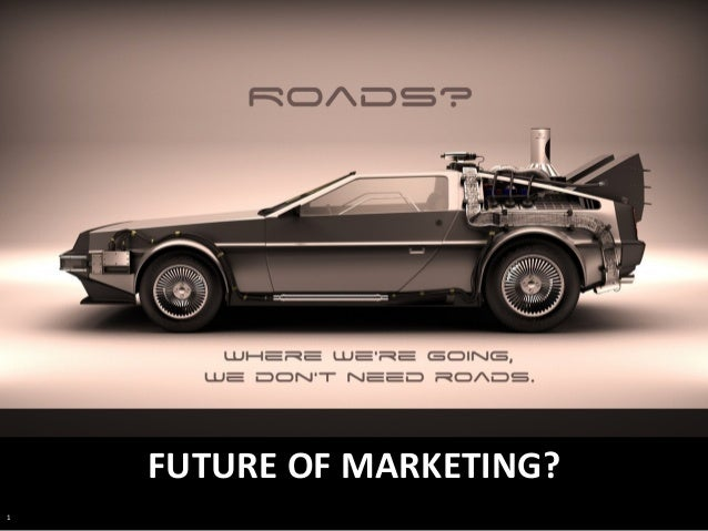 1	    FUTURE	   OF	   MARKETING?