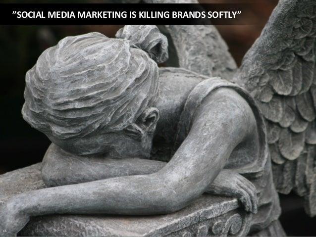 """""""SOCIAL  MEDIA  MARKETING  IS  KILLING  BRANDS  SOFTLY""""   11"""