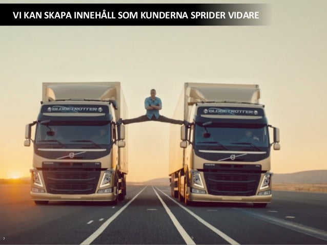 VI  KAN  SKAPA  INNEHÅLL  SOM  KUNDERNA  SPRIDER  VIDARE   7