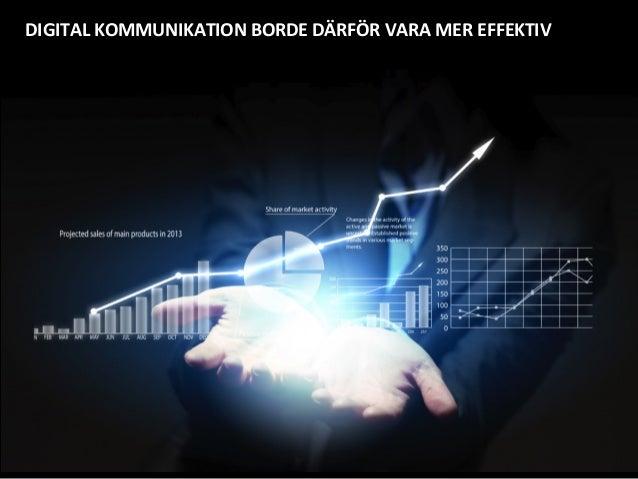8   DIGITAL  KOMMUNIKATION  BORDE  DÄRFÖR  VARA  MER  EFFEKTIV