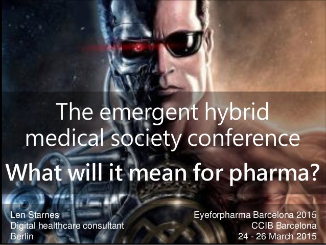 The emergent hybrid medical society conference What will it mean for pharma? Len Starnes Digital healthcare consultant Ber...