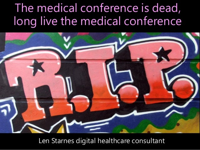 The medical conference is dead, long live the medical conference  Len Starnes digital healthcare consultant